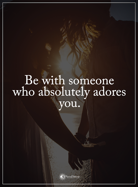 Be with someone who absolutely adores you